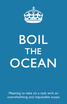 buzzword#5 - Boil the ocean